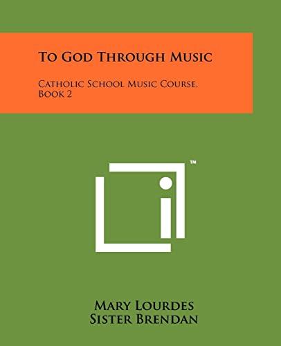 9781258161613: To God Through Music: Catholic School Music Course, Book 2