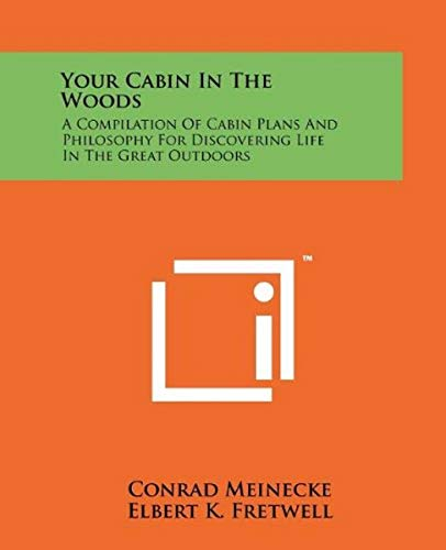 9781258162122: Your Cabin In The Woods: A Compilation Of Cabin Plans And Philosophy For Discovering Life In The Great Outdoors