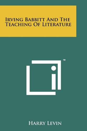 Irving Babbitt And The Teaching Of Literature: Levin, Harry