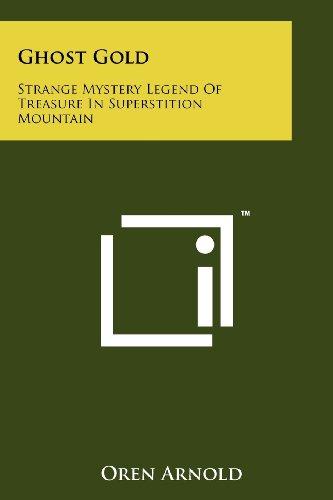 Ghost Gold: Strange Mystery Legend of Treasure: Arnold, Oren