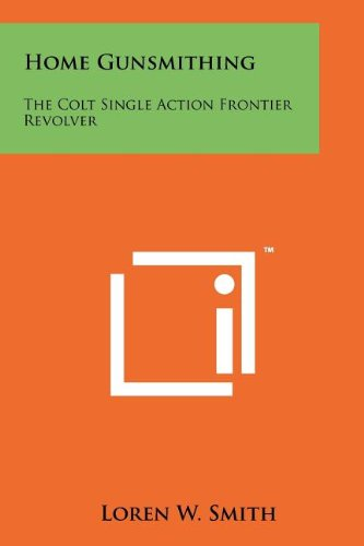 Home Gunsmithing: The Colt Single Action Frontier: Smith, Loren W.