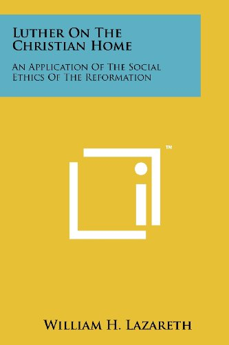 9781258167356: Luther On The Christian Home: An Application Of The Social Ethics Of The Reformation