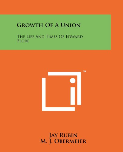 Growth Of A Union: The Life And Times Of Edward Flore (1258167921) by Rubin, Jay; Obermeier, M. J.