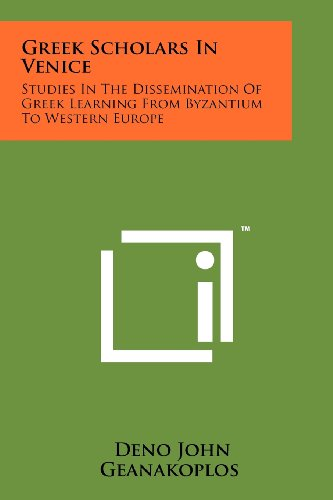 9781258168100: Greek Scholars In Venice: Studies In The Dissemination Of Greek Learning From Byzantium To Western Europe