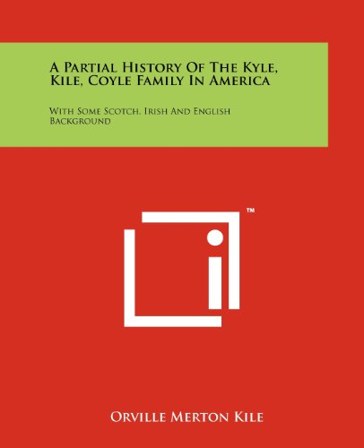 9781258171094: A Partial History Of The Kyle, Kile, Coyle Family In America: With Some Scotch, Irish And English Background
