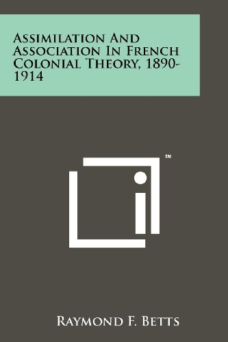 9781258172138: Assimilation And Association In French Colonial Theory, 1890-1914