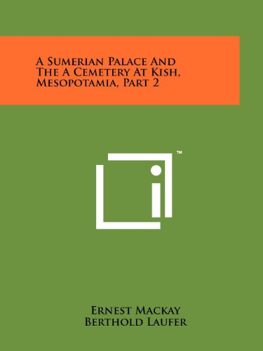 9781258172145: A Sumerian Palace And The A Cemetery At Kish, Mesopotamia, Part 2