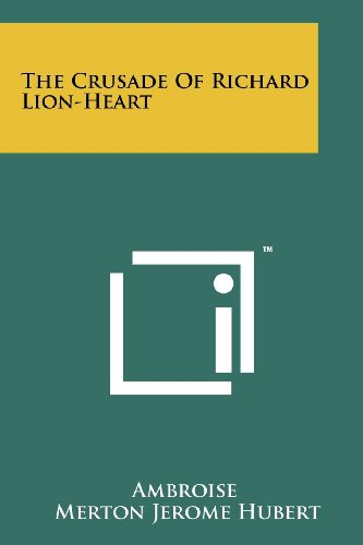 The Crusade Of Richard Lion-Heart: Ambroise, Merton Jerome