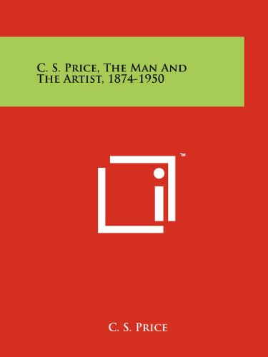C. S. Price, The Man And The Artist, 1874-1950: Price, C. S.