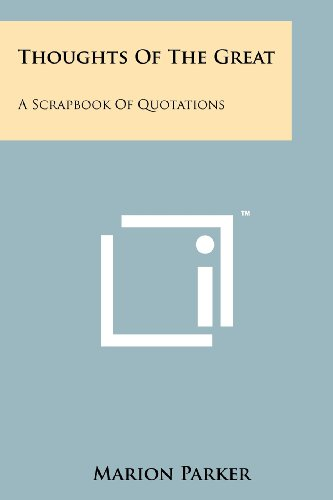 9781258174835: Thoughts Of The Great: A Scrapbook Of Quotations