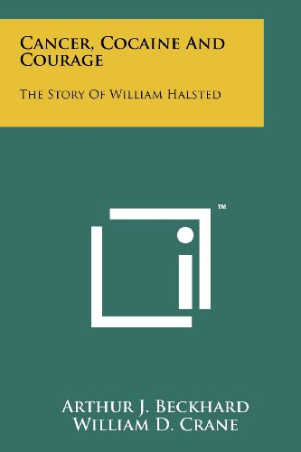 9781258176396: Cancer, Cocaine And Courage: The Story Of William Halsted