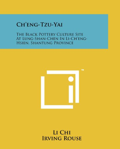 9781258177553: Ch'eng-Tzu-Yai: The Black Pottery Culture Site at Lung-Shan-Chen in Li-Ch'eng-Hsien, Shantung Province
