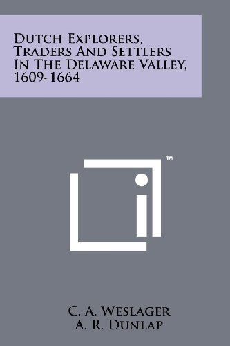 Dutch Explorers, Traders And Settlers In The Delaware Valley, 1609-1664 (1258177897) by C. A. Weslager