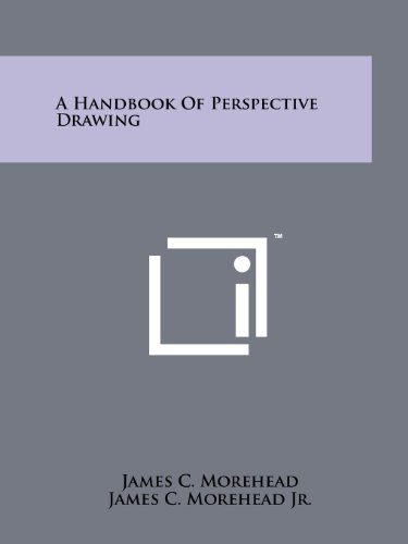 A Handbook Of Perspective Drawing: Morehead, James C.;