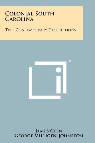 Colonial South Carolina: Two Contemporary Descriptions: Glen, James, Milligen-Johnston,