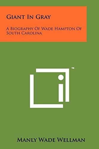 9781258182960: Giant In Gray: A Biography Of Wade Hampton Of South Carolina