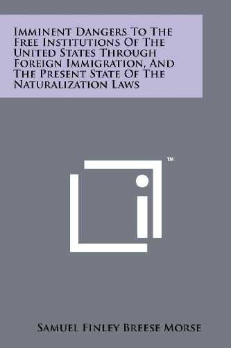 9781258183929: Imminent Dangers To The Free Institutions Of The United States Through Foreign Immigration, And The Present State Of The Naturalization Laws