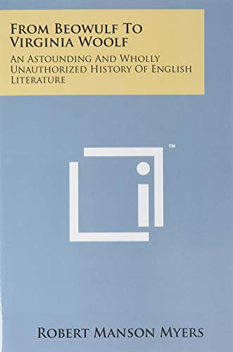 9781258184384: From Beowulf To Virginia Woolf: An Astounding And Wholly Unauthorized History Of English Literature