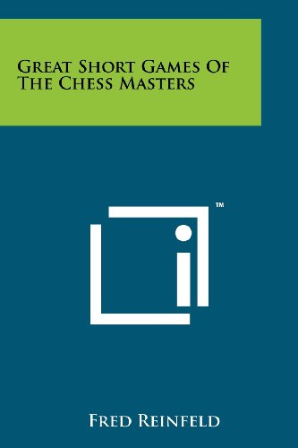 Great Short Games Of The Chess Masters (1258186276) by Reinfeld, Fred