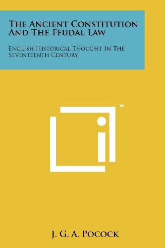 9781258186777: The Ancient Constitution And The Feudal Law: English Historical Thought In The Seventeenth Century