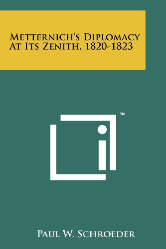 Metternich's Diplomacy at Its Zenith, 1820-1823 (Paperback: Schroeder, Paul W.