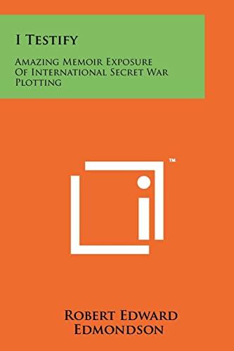 9781258187194: I Testify: Amazing Memoir Exposure Of International Secret War Plotting