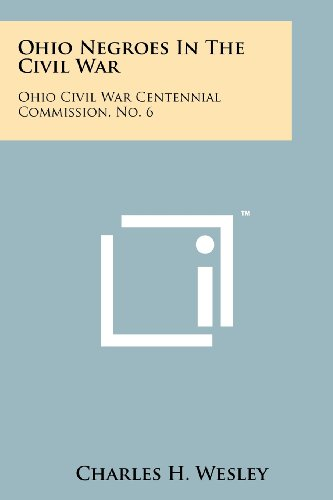 Ohio Negroes In The Civil War: Ohio Civil War Centennial Commission, No. 6 (9781258188580) by Charles H. Wesley