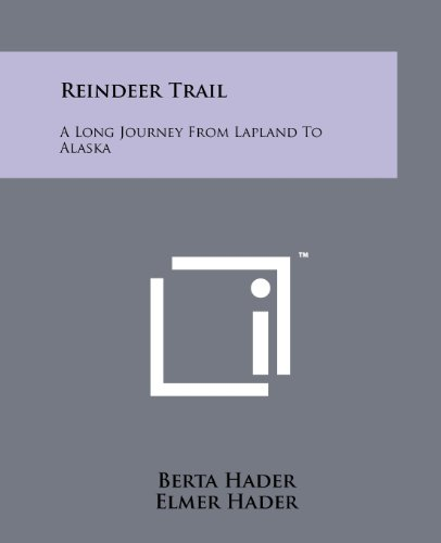 Reindeer Trail: A Long Journey From Lapland To Alaska (1258188597) by Berta Hader; Elmer Hader
