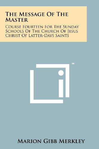 9781258190101: The Message of the Master: Course Fourteen for the Sunday Schools of the Church of Jesus Christ of Latter-Days Saints