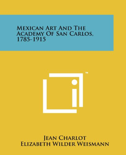 Mexican Art And The Academy Of San Carlos, 1785-1915 (1258190362) by Charlot, Jean