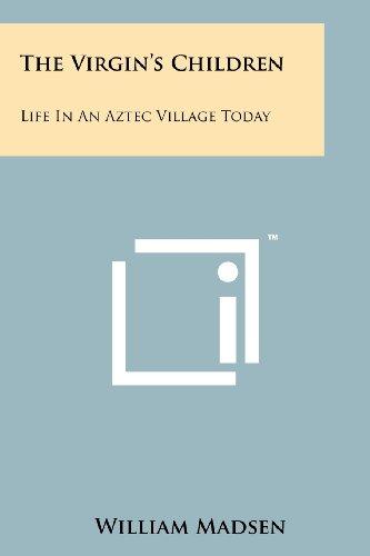 9781258191535: The Virgin's Children: Life in an Aztec Village Today