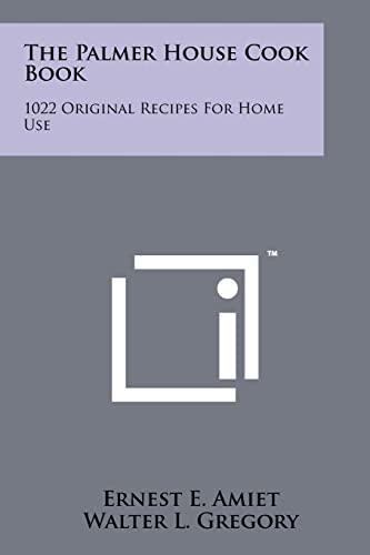 The Palmer House Cook Book: 1022 Original: Ernest E Amiet