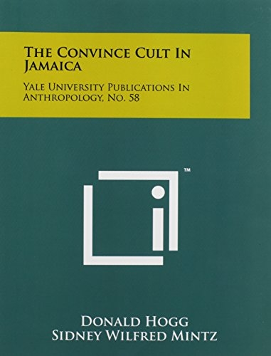 The Convince Cult In Jamaica: Yale University Publications In Anthropology, No. 58: Hogg, Donald