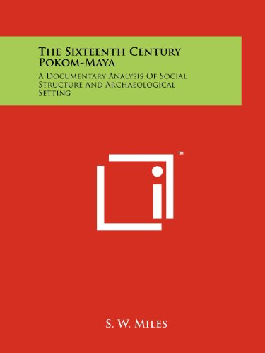 9781258193935: The Sixteenth Century Pokom-Maya: A Documentary Analysis Of Social Structure And Archaeological Setting