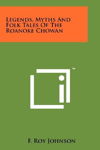 Legends, Myths And Folk Tales Of The Roanoke Chowan: F. Roy Johnson