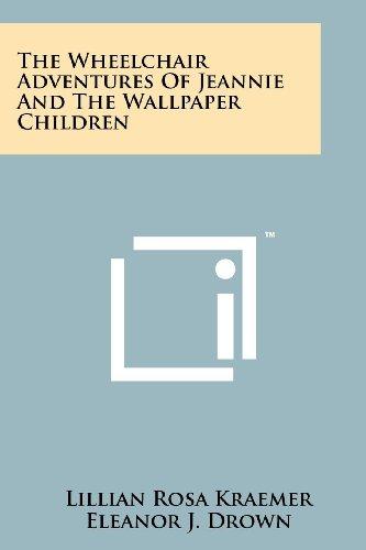 The Wheelchair Adventures Of Jeannie And The Wallpaper Children: Lillian Rosa Kraemer
