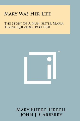 Mary Was Her Life: The Story Of A Nun, Sister Maria Teresa Quevedo, 1930-1950: Tirrell, Mary Pierre