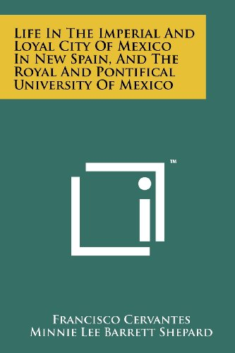 9781258196790: Life in the Imperial and Loyal City of Mexico in New Spain, and the Royal and Pontifical University of Mexico