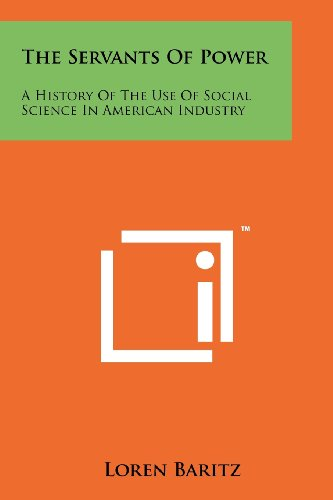 9781258197087: The Servants Of Power: A History Of The Use Of Social Science In American Industry