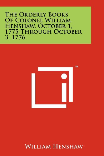 9781258201104: The Orderly Books of Colonel William Henshaw, October 1, 1775 Through October 3, 1776