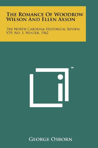 The Romance of Woodrow Wilson and Ellen Axson: The North Carolina Historical Review, V39, No. 1, Winter, 1962 (1258203324) by Osborn, George