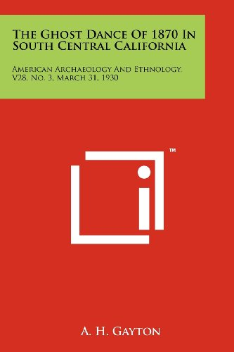 9781258203344: The Ghost Dance Of 1870 In South Central California: American Archaeology And Ethnology, V28, No. 3, March 31, 1930