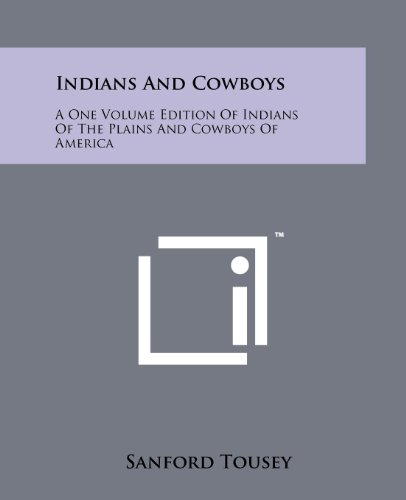 Indians and Cowboys: A One Volume Edition: Sanford Tousey