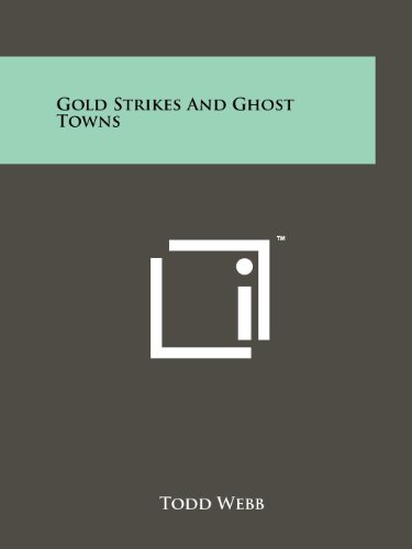 Gold Strikes And Ghost Towns: Todd Webb