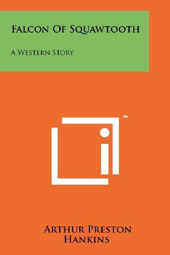 Falcon of Squawtooth: A Western Story (Paperback): Arthur Preston Hankins