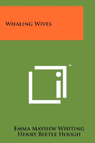 Whaling Wives (1258207133) by Whiting, Emma Mayhew; Hough, Henry Beetle
