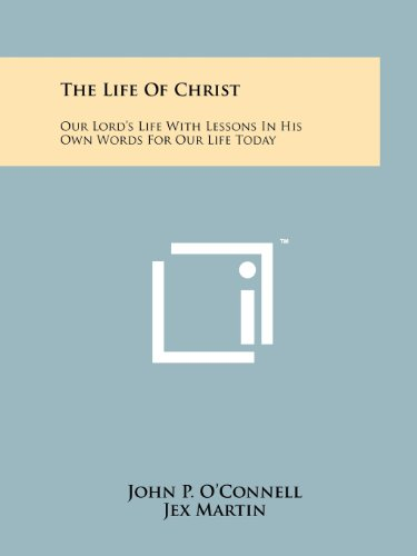 The Life Of Christ: Our Lord's Life: John P. O'Connell