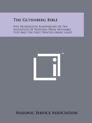 The Gutenberg Bible: Five Hundredth Anniversary Of The Invention Of Printing From Moveable Type And The First Printed Great Light (9781258208066) by Masonic Service Association