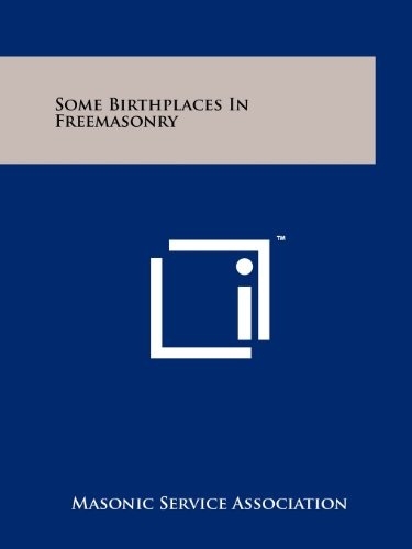 Some Birthplaces in Freemasonry (125820813X) by Masonic Service Association