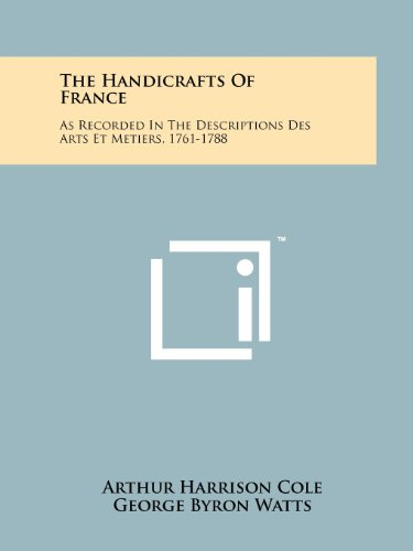 9781258208363: The Handicrafts of France: As Recorded in the Descriptions Des Arts Et Metiers, 1761-1788
